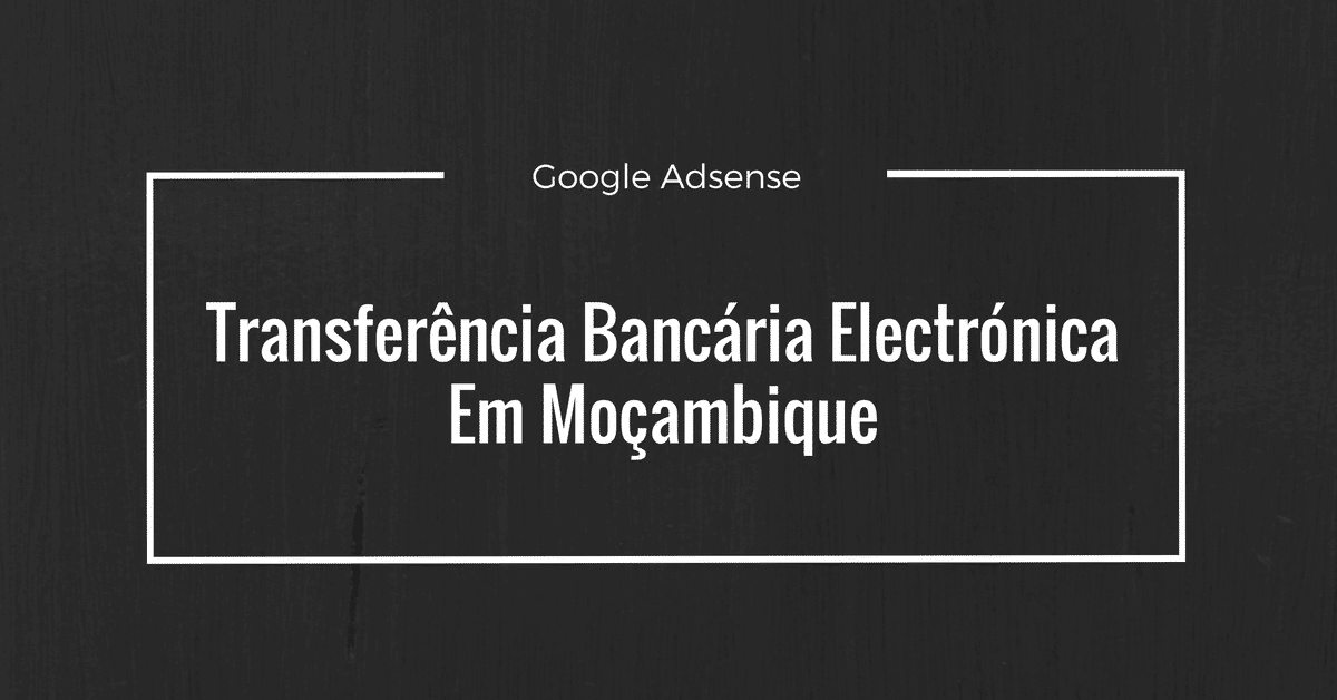 Transferência bancária electrónica, Google Adsense Moçambique